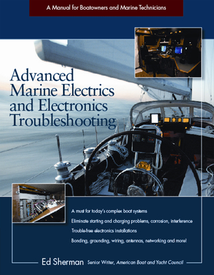 Advanced Marine Electrics and Electronics Troubleshooting: A Manual for Boatowners and Marine Technicians - Sherman, Edwin R