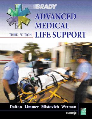 Advanced Medical Life Support: A Practical Approach to Adult Medical Emergencies - Dalton, Alice, R.N., M.S., C.N.S., and Limmer, Daniel, and Mistovich, Joseph J, M.Ed.