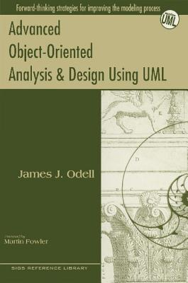 Advanced Object-Oriented Analysis and Design Using UML - Odell, James J., and Fowler, Martin (Foreword by)