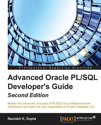 Advanced Oracle PL/SQL Developer's Guide - - Gupta, Saurabh K.