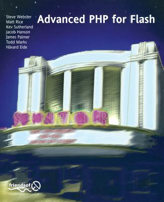 Advanced PHP for Flash - Webster, Steve, and Rice, Frank, and Dean Palmer, James