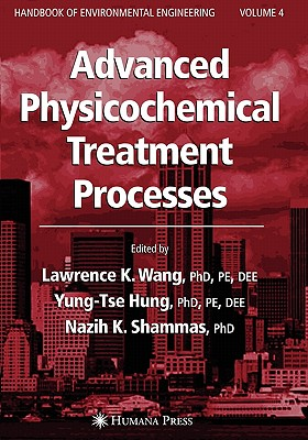 Advanced Physicochemical Treatment Processes - Wang, Lawrence K. (Editor), and Hung, Yung-Tse (Editor), and Shammas, Nazih K. (Editor)