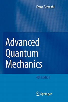 Advanced Quantum Mechanics - Schwabl, Franz, and Hilton, R. (Translated by), and Lahee, Angela (Translated by)