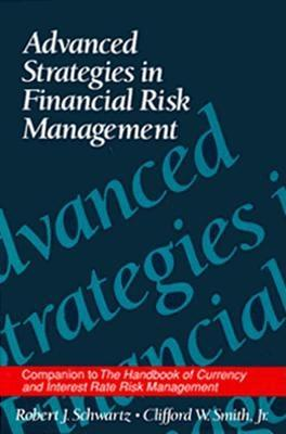 Advanced Strategies in Financial Risk Management - Schwartz, Robert J (Editor), and Smith, Clifford W (Editor)
