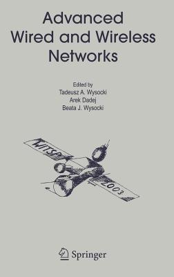 Advanced Wired and Wireless Networks - Wysocki, Tadeusz A (Editor)