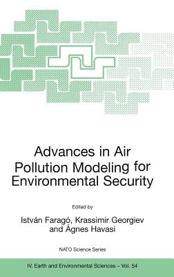 Advances in Air Pollution Modeling for Environmental Security: Proceedings of the NATO Advanced Research Workshop Advances in Air Pollution Modeling for Environmental Security, Borovetz, Bulgaria, 8-12 May 2004 - Faragó, István (Editor), and Georgiev, Krassimir (Editor), and Havasi, Ágnes (Editor)