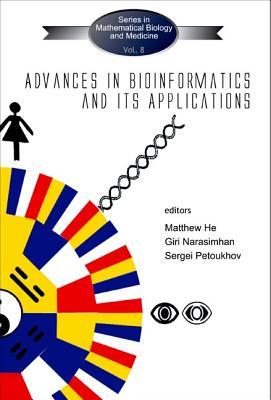 Advances in Bioinformatics and Its Applications - Proceedings of the International Conference - He, Matthew (Editor), and Petoukhov, Sergei V (Editor), and Narashimhan, Giri (Editor)