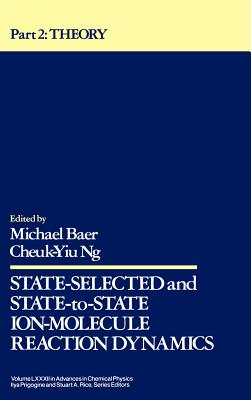 Advances in Chemical Physics, Volume 82, Part 2: State Selected and State to State Ion Molecule Reaction Dynamics: Theory - Baer, Michael, Dr. (Editor)
