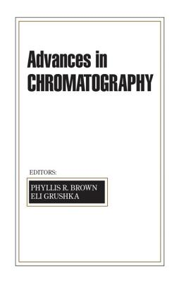 Advances in Chromatography: Volume 42 - Brown, Phyllis R (Editor), and Grushka, Eli, PH.D. (Editor)