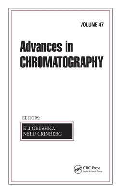 Advances in Chromatography, Volume 47 - Grushka, Eli, PH.D. (Editor)