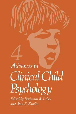 Advances in Clinical Child Psychology: Volume 4 - Lahey, Benjamin B (Editor), and Kazdin, Alan E, PhD, Abpp (Editor)