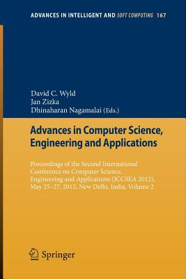 Advances in Computer Science, Engineering and Applications: Volume 2: Proceedings of the Second International Conference on Computer Science, Engineering and Applications (ICCSEA 2012), May 25-27, 2012, New Delhi, India - Wyld, David C. (Editor), and Zizka, Jan (Editor), and Nagamalai, Dhinaharan (Editor)