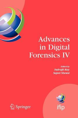 Advances in Digital Forensics IV - Ray, Indrajit (Editor)