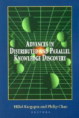 Advances in Distributed and Parallel Knowledge Discovery - Kargupta, Hillol (Editor), and Chan, Philip (Editor), and Kumar, M S Vijay (Foreword by)