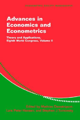 Advances in Economics and Econometrics: Theory and Applications, Eighth World Congress - Dewatripont, Mathias (Editor), and Hansen, Lars Peter (Editor), and Turnovsky, Stephen J (Editor)