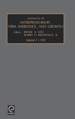 Advances in Entrepreneurship, Firm Emergence and Growth: V. 2 - Jerome a Katz, A Katz