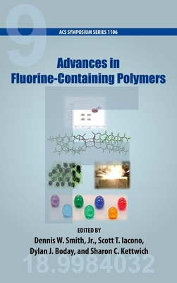 Advances in Fluorine-Containing Polymers - Smith, Dennis W, Jr. (Editor)