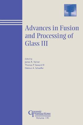 Advances in Fusion and Processing of Glass III - Varner, James R (Editor)