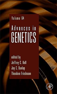 Advances in Genetics - Hall, Jeffrey C, and Friedmann, Theodore, and Dunlap, Jay C
