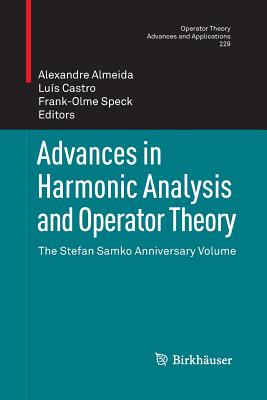 Advances in Harmonic Analysis and Operator Theory: The Stefan Samko Anniversary Volume - Almeida, Alexandre (Editor)