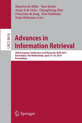 Advances in Information Retrieval: 36th European Conference on IR Research, ECIR 2014, Amsterdam, The Netherlands, April 13-16, 2014, Proceedings - Rijke, Maarten de (Editor), and Kenter, Tom (Editor), and Vries, Arjen P. (Editor)