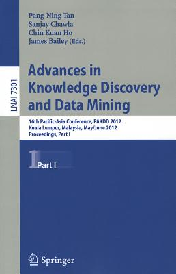 Advances in Knowledge Discovery and Data Mining: 16th Pacific-Asia Conference, PAKDD 2012, Kuala Lumpur, Malaysia, May 29-June1, 2012, Proceedings, Part I - Tan, Pang-Ning (Editor)