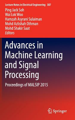 Advances in Machine Learning and Signal Processing: Proceedings of Malsip 2015 - Soh, Ping Jack (Editor)