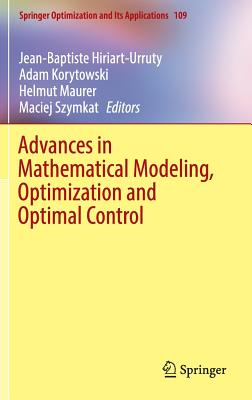 Advances in Mathematical Modeling, Optimization and Optimal Control - Hiriart-Urruty, Jean-Baptiste (Editor), and Korytowski, Adam (Editor), and Maurer, Helmut (Editor)
