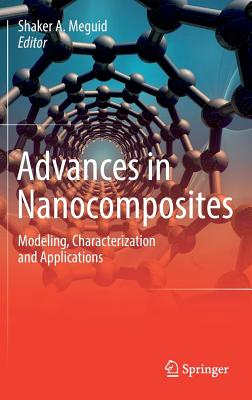 Advances in Nanocomposites: Modeling, Characterization and Applications - Meguid, Shaker A (Editor)