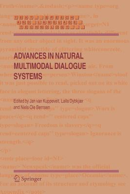Advances in Natural Multimodal Dialogue Systems - Van Kuppevelt, Jan (Editor), and Dybkjaer, Laila (Editor), and Bernsen, Niels Ole (Editor)