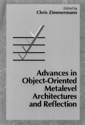 Advances in Object-Oriented Metalevel Architectures and Reflection - Zimmermann, Christoph