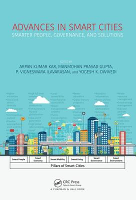Advances in Smart Cities: Smarter People, Governance, and Solutions - Kar, Arpan Kumar (Editor), and Gupta, M. P. (Editor), and Dwivedi, Yogesh K. (Editor)
