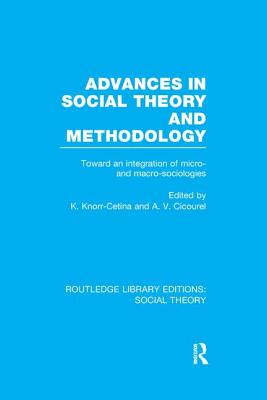 Advances in Social Theory and Methodology: Toward an Integration of Micro- and Macro-Sociologies - Cetina, Karin Knorr (Editor), and Cicourel, Aaron V. (Editor)