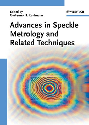 Advances in Speckle Metrology and Related Techniques - Kaufmann, Guillermo H. (Editor)