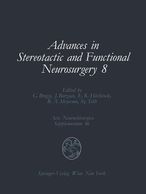 Advances in Stereotactic and Functional Neurosurgery 8: Proceedings of the 8th Meeting of the European Society for Stereotactic and Functional Neurosurgery, Budapest 1988 - Broggi, Giovanni (Editor), and Burzaco, Juan (Editor), and Hitchcock, Edward R (Editor)