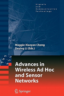 Advances in Wireless Ad Hoc and Sensor Networks - Cheng, Maggie Xiaoyan (Editor), and Li, Deying (Editor)