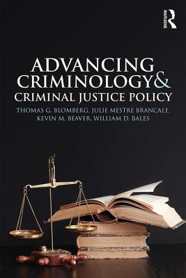 Advancing Criminology and Criminal Justice Policy - Blomberg, Thomas G. (Editor), and Brancale, Julie Mestre (Editor), and Beaver, Kevin M., Professor (Editor)