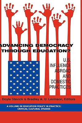 Advancing Democracy Through Education? U.S. Influence Abroad and Domestic Practices (Hc) - Stevick, Doyle (Editor), and Levinson, Bradley A U (Editor)