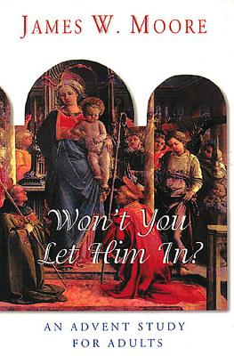 Advent 2002 Thematic Study for Adults - Won't You Let Him in - Moore, James W, Pastor