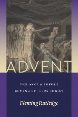 Advent: The Once and Future Coming of Jesus Christ - Rutledge, Fleming