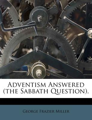 Adventism Answered - Miller, George Frazier