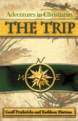 Adventures in Christianity: The Trip - Fredericks, Geoff, and Martens, Kathleen