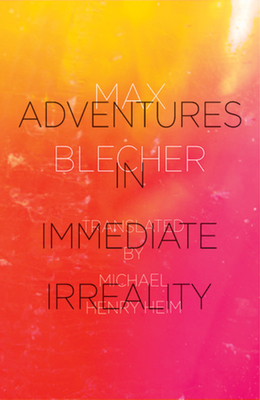 Adventures in Immediate Irreality - Blecher, Max, and Heim, Michael Henry (Translated by)