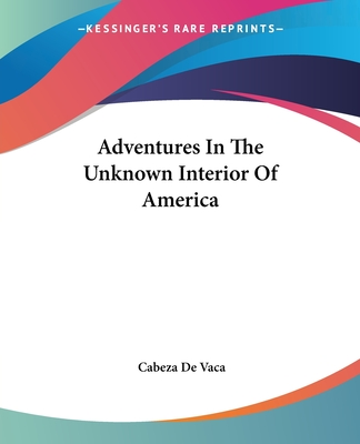 Adventures in the Unknown Interior of America - Vaca, Cabeza de