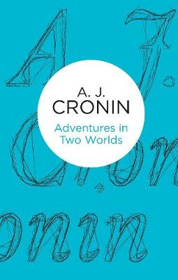 Adventures in Two Worlds - Cronin, A. J.