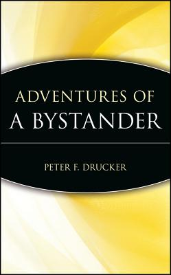 Adventures of a Bystander - Drucker, Peter F, and Peter F Drucker Foundation for Nonprofit