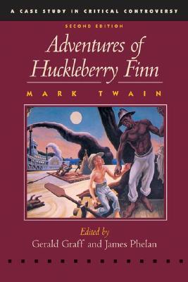 Adventures of Huckleberry Finn - Twain, Mark, and Graff, Gerald (Editor), and Phelan, James (Editor)