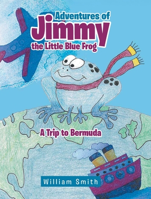 Adventures of Jimmy the Little Blue Frog - Smith, William