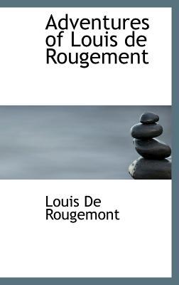 Adventures of Louis de Rougement - de Rougemont, Louis
