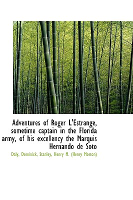 Adventures of Roger L'Estrange, Sometime Captain in the Florida Army, of His Excellency the Marquis - Dominick, Daly